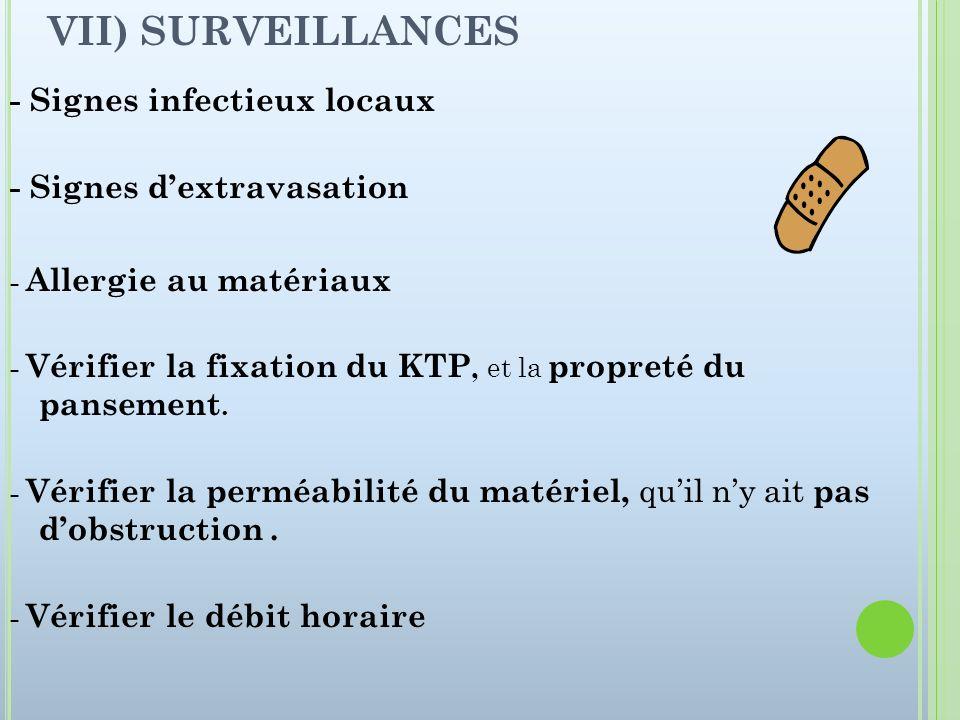 VII) SURVEILLANCES - Signes infectieux locaux - Signes d'extravasation
