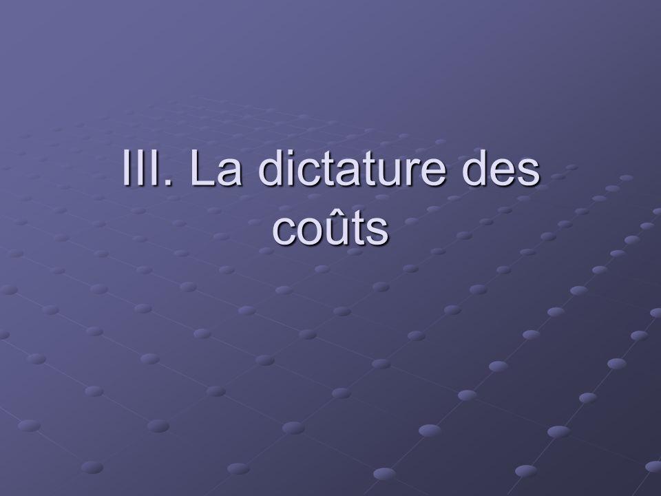 III. La dictature des coûts