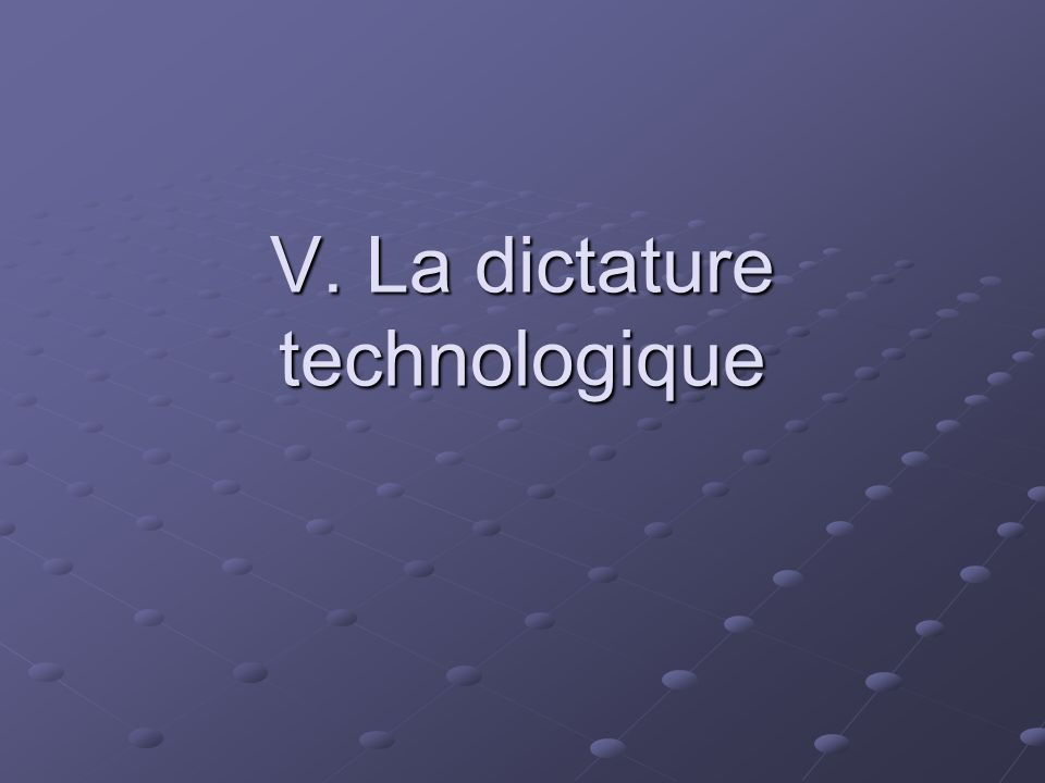 V. La dictature technologique