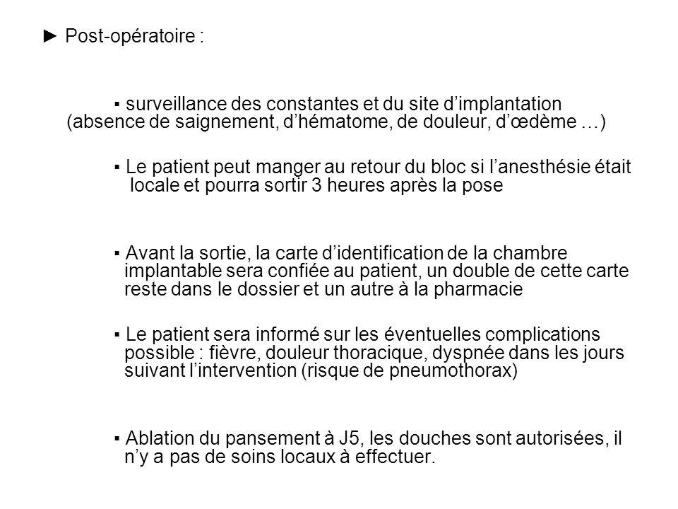 ► Post-opératoire : ▪ surveillance des constantes et du site d'implantation (absence de saignement, d'hématome, de douleur, d'œdème …)