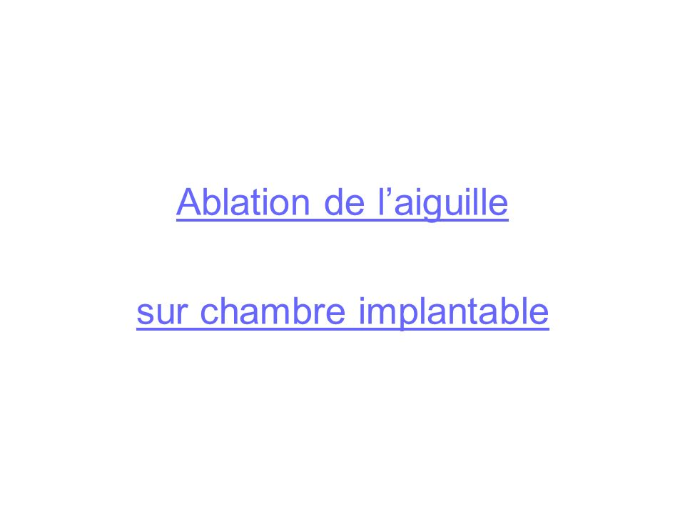 La chambre implantable mercredi 23 avril ppt video online t l charger - Ablation chambre implantable ...