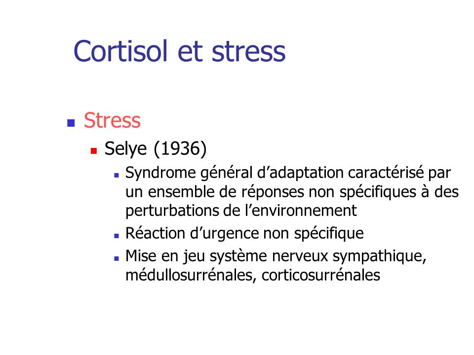 Cortisol et stress Stress Selye (1936)