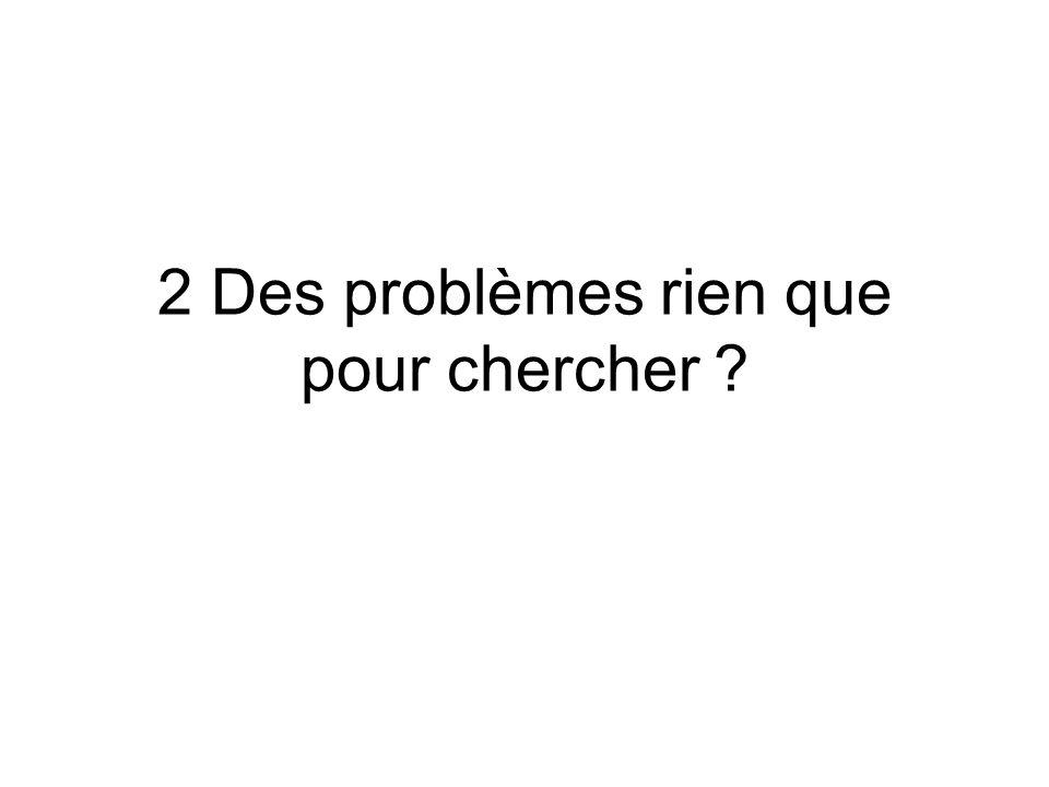 2 Des problèmes rien que pour chercher