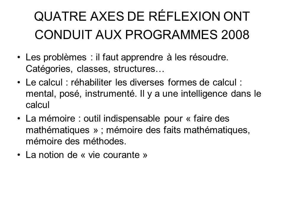 QUATRE AXES DE RÉFLEXION ONT CONDUIT AUX PROGRAMMES 2008