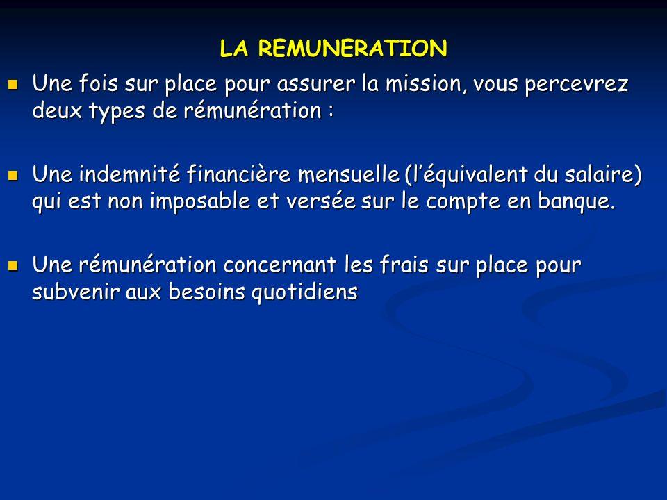LA REMUNERATION Une fois sur place pour assurer la mission, vous percevrez deux types de rémunération :