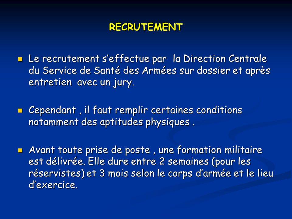 RECRUTEMENT Le recrutement s'effectue par la Direction Centrale du Service de Santé des Armées sur dossier et après entretien avec un jury.