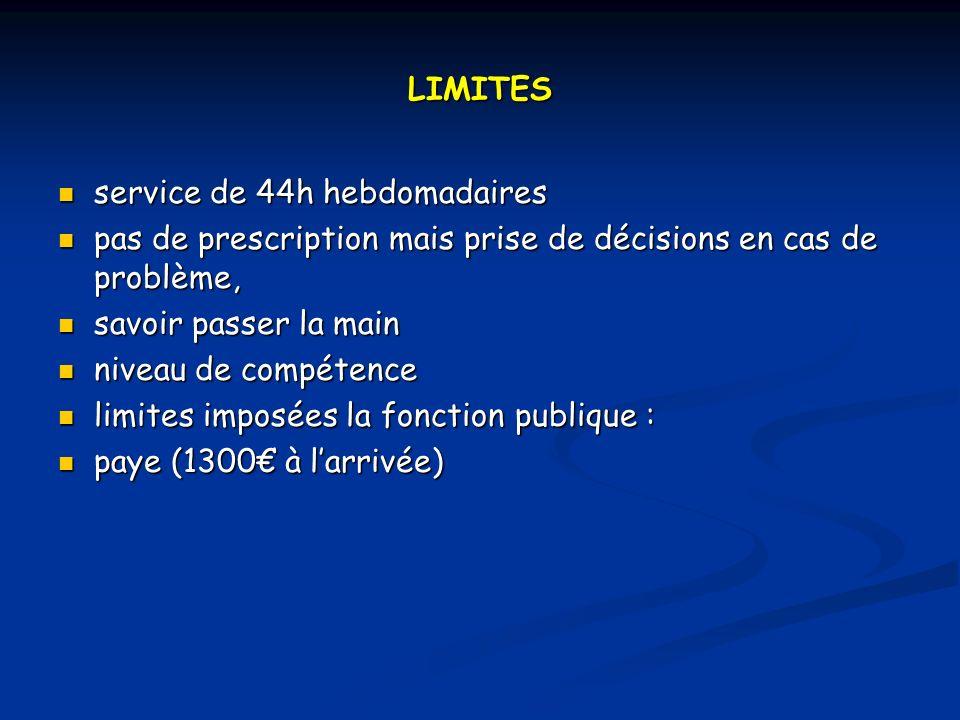 LIMITES service de 44h hebdomadaires. pas de prescription mais prise de décisions en cas de problème,