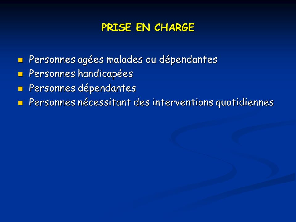 PRISE EN CHARGE Personnes agées malades ou dépendantes. Personnes handicapées. Personnes dépendantes.