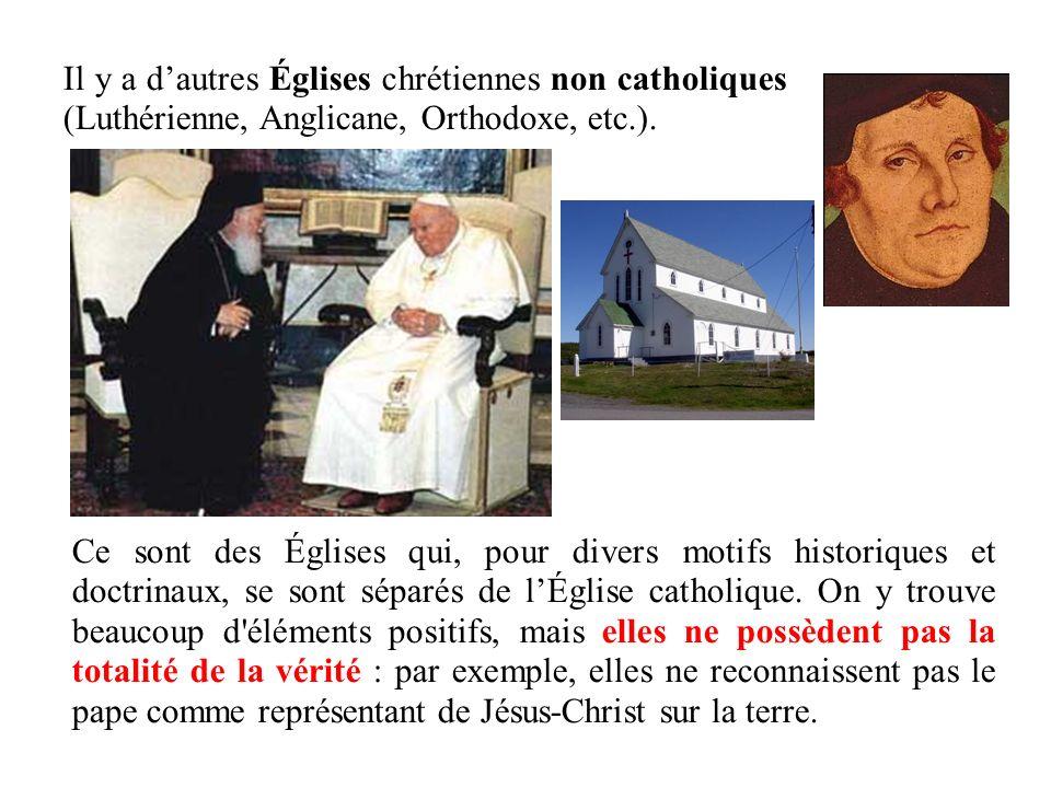 Il y a d'autres Églises chrétiennes non catholiques (Luthérienne, Anglicane, Orthodoxe, etc.).