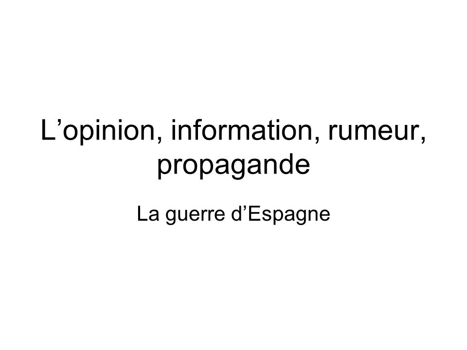 L'opinion, information, rumeur, propagande