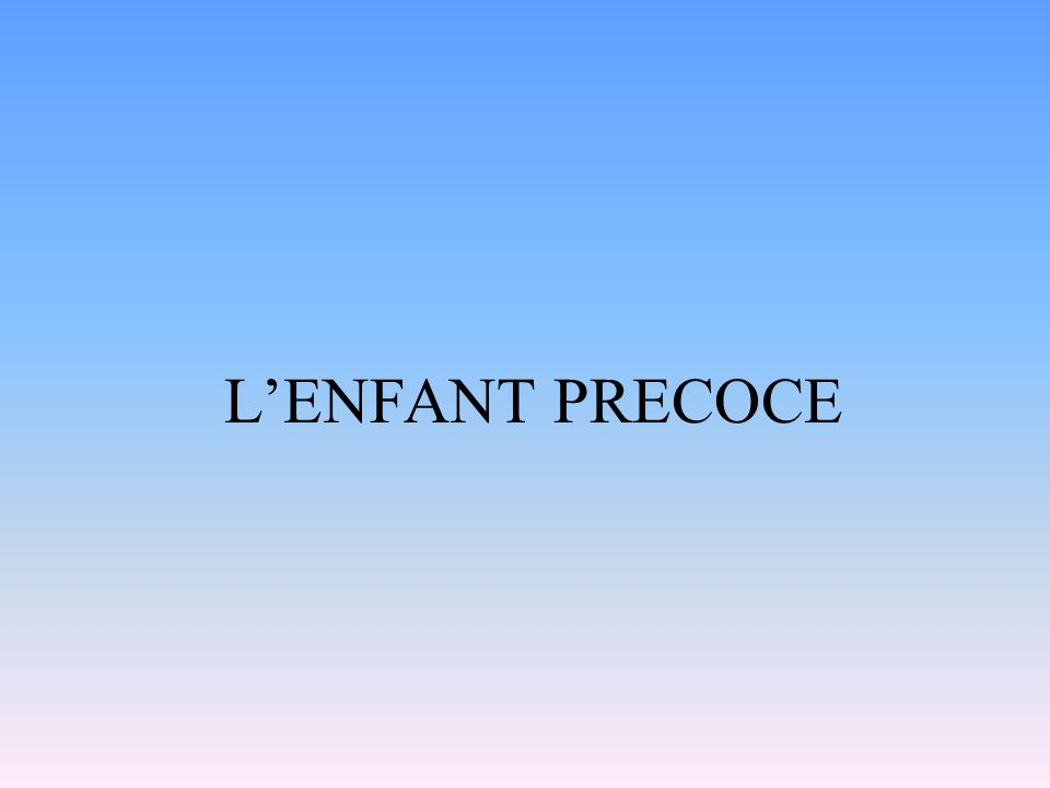 L'ENFANT PRECOCE