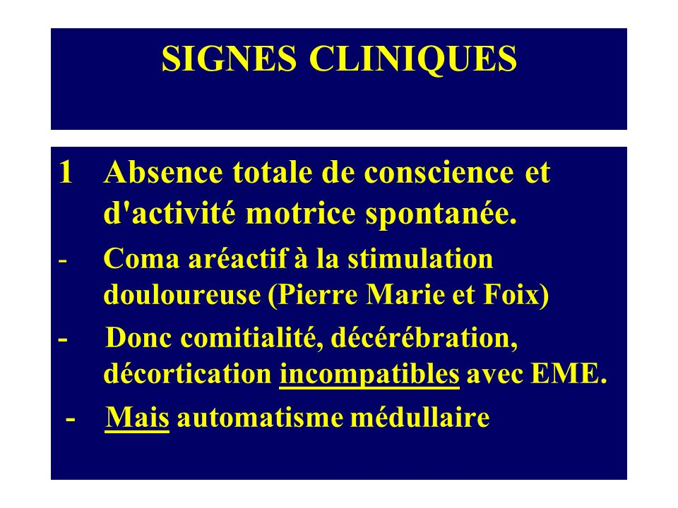 SIGNES CLINIQUESAbsence totale de conscience et d activité motrice spontanée. Coma aréactif à la stimulation douloureuse (Pierre Marie et Foix)