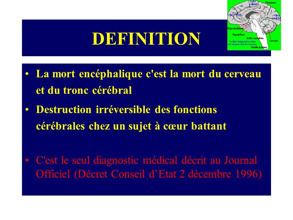 DEFINITIONLa mort encéphalique c est la mort du cerveau et du tronc cérébral.