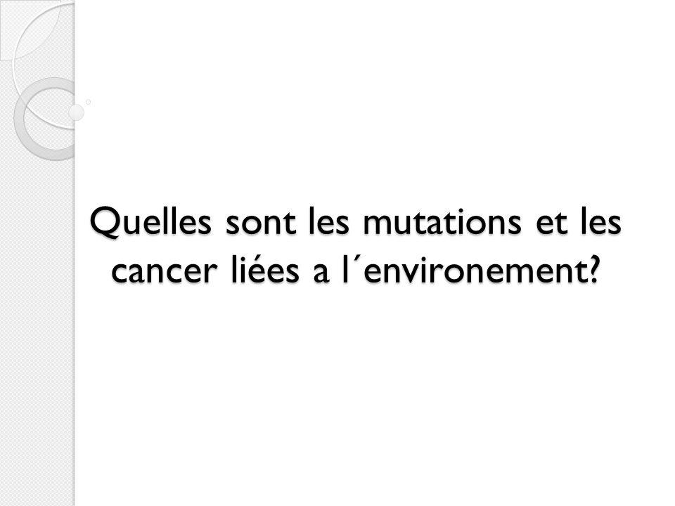 Quelles sont les mutations et les cancer liées a l´environement