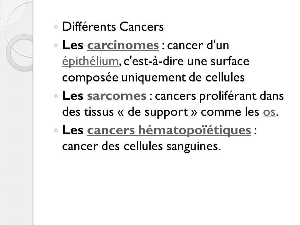 Différents CancersLes carcinomes : cancer d un épithélium, c est-à-dire une surface composée uniquement de cellules