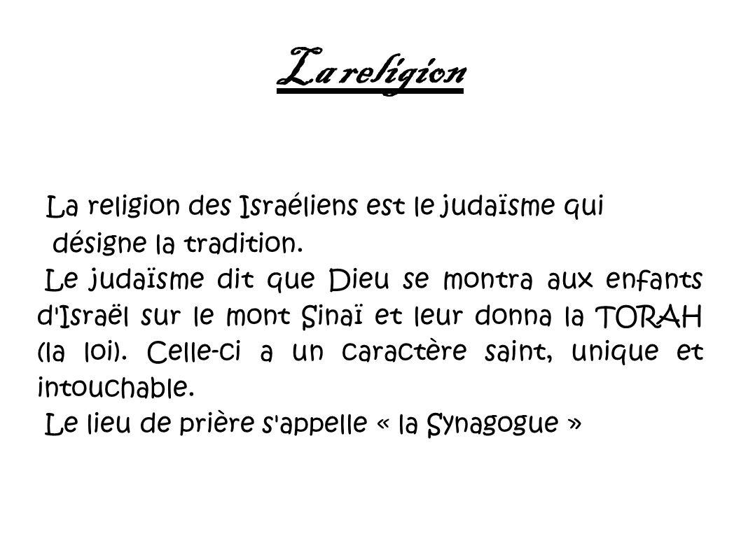 La religion La religion des Israéliens est le judaïsme qui