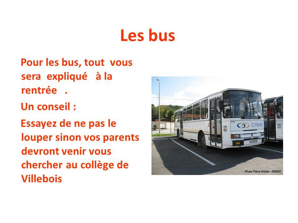 Les bus Pour les bus, tout vous sera expliqué à la rentrée .