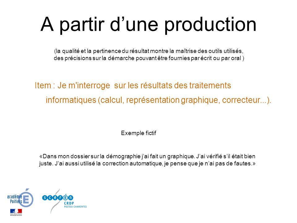 A partir d'une production (la qualité et la pertinence du résultat montre la maîtrise des outils utilisés, des précisions sur la démarche pouvant être fournies par écrit ou par oral )