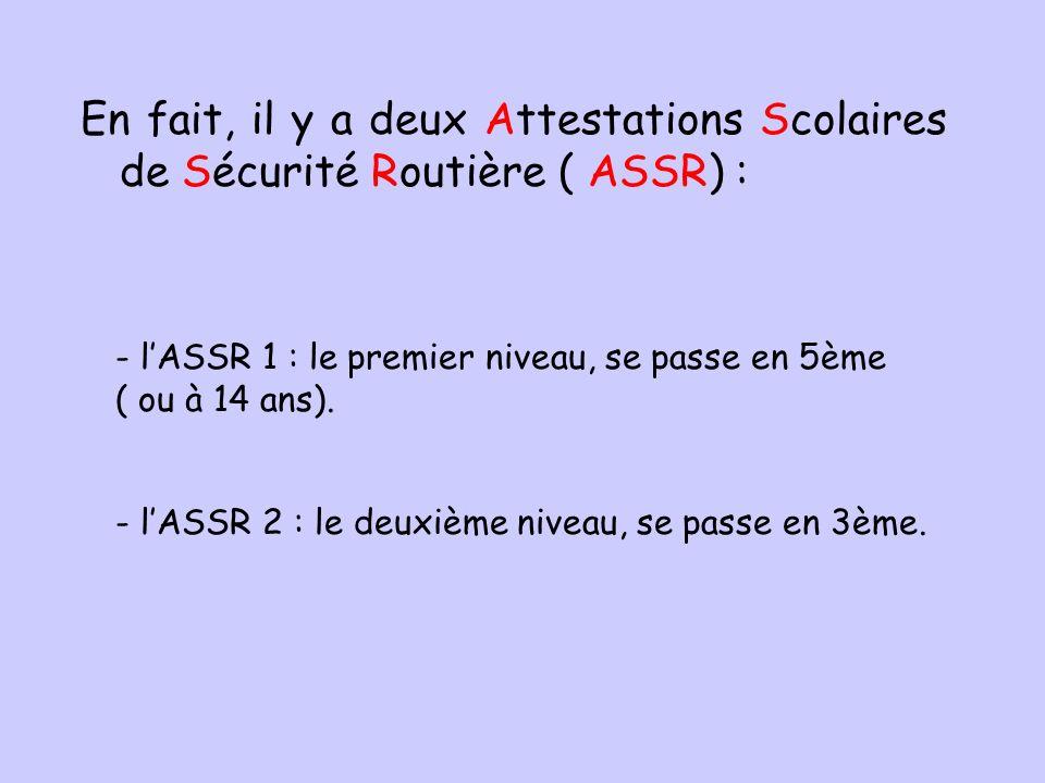 En fait, il y a deux Attestations Scolaires de Sécurité Routière ( ASSR) :