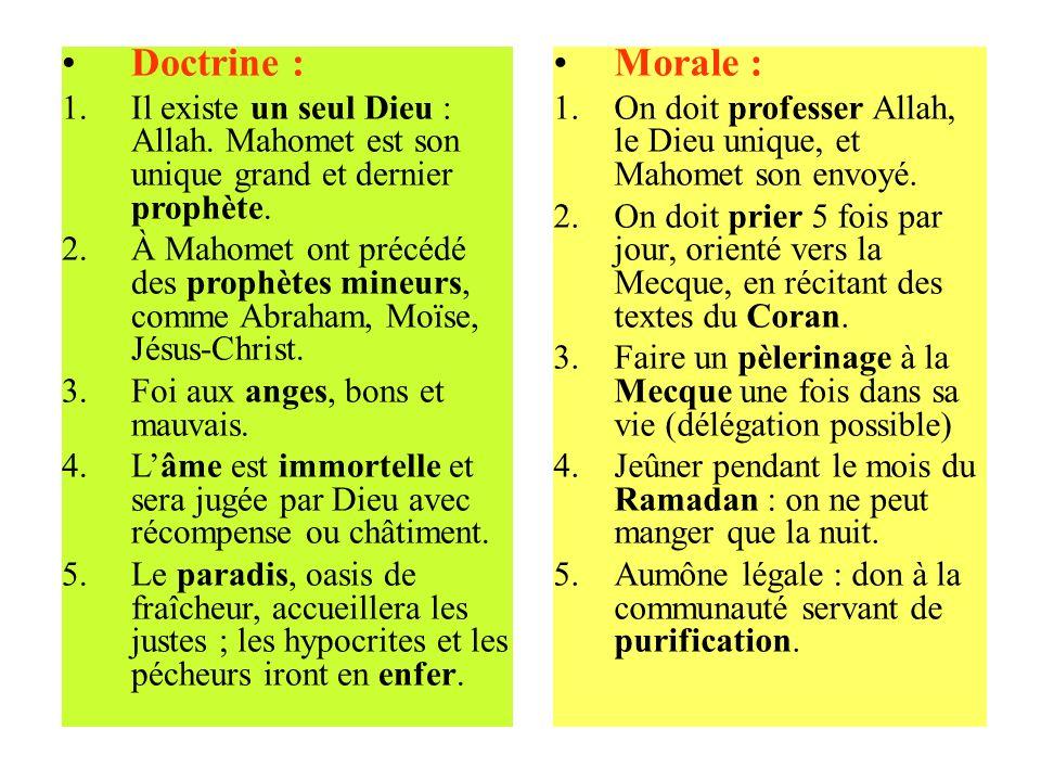 Doctrine : Il existe un seul Dieu : Allah. Mahomet est son unique grand et dernier prophète.