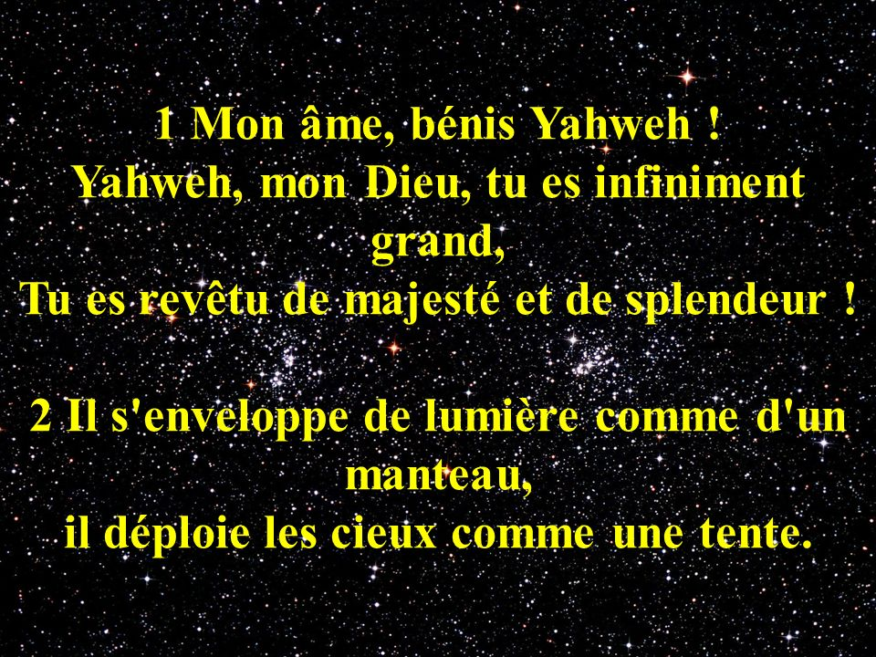 Yahweh, mon Dieu, tu es infiniment grand,