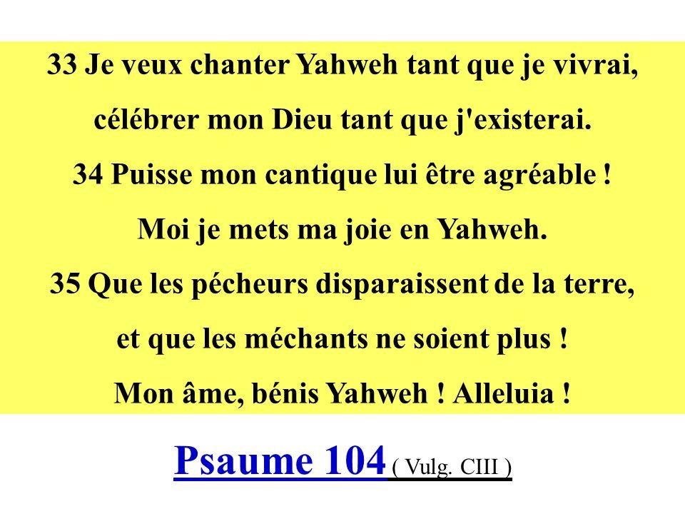 33 Je veux chanter Yahweh tant que je vivrai,