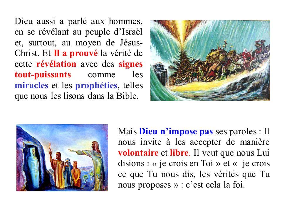 Dieu aussi a parlé aux hommes, en se révélant au peuple d'Israël et, surtout, au moyen de Jésus- Christ. Et Il a prouvé la vérité de cette révélation avec des signes tout-puissants comme les miracles et les prophéties, telles que nous les lisons dans la Bible.