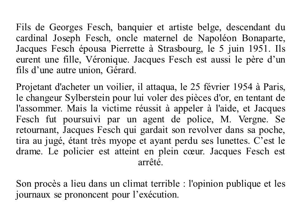 Fils de Georges Fesch, banquier et artiste belge, descendant du cardinal Joseph Fesch, oncle maternel de Napoléon Bonaparte, Jacques Fesch épousa Pierrette à Strasbourg, le 5 juin 1951. Ils eurent une fille, Véronique. Jacques Fesch est aussi le père d'un fils d'une autre union, Gérard.