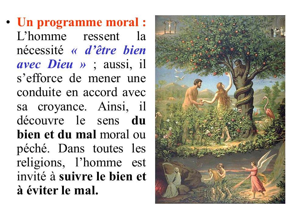 Un programme moral : L'homme ressent la nécessité « d'être bien avec Dieu » ; aussi, il s'efforce de mener une conduite en accord avec sa croyance.