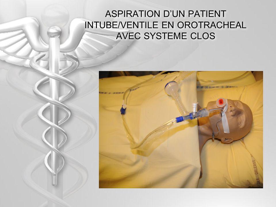 ASPIRATION D'UN PATIENT INTUBE/VENTILE EN OROTRACHEAL AVEC SYSTEME CLOS