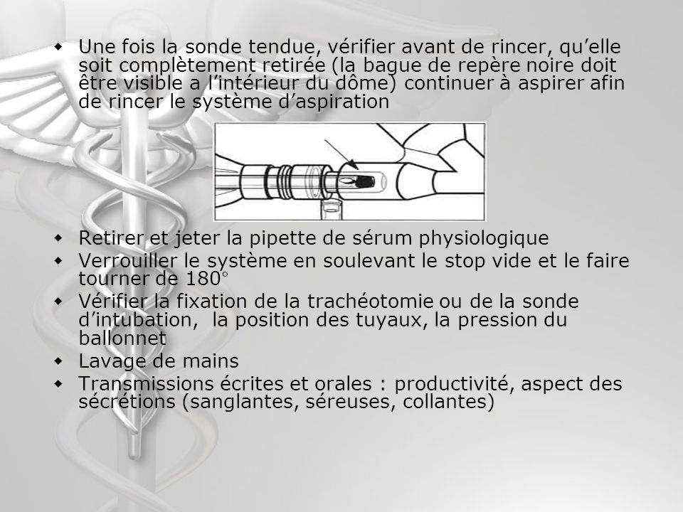 Une fois la sonde tendue, vérifier avant de rincer, qu'elle soit complètement retirée (la bague de repère noire doit être visible a l'intérieur du dôme) continuer à aspirer afin de rincer le système d'aspiration