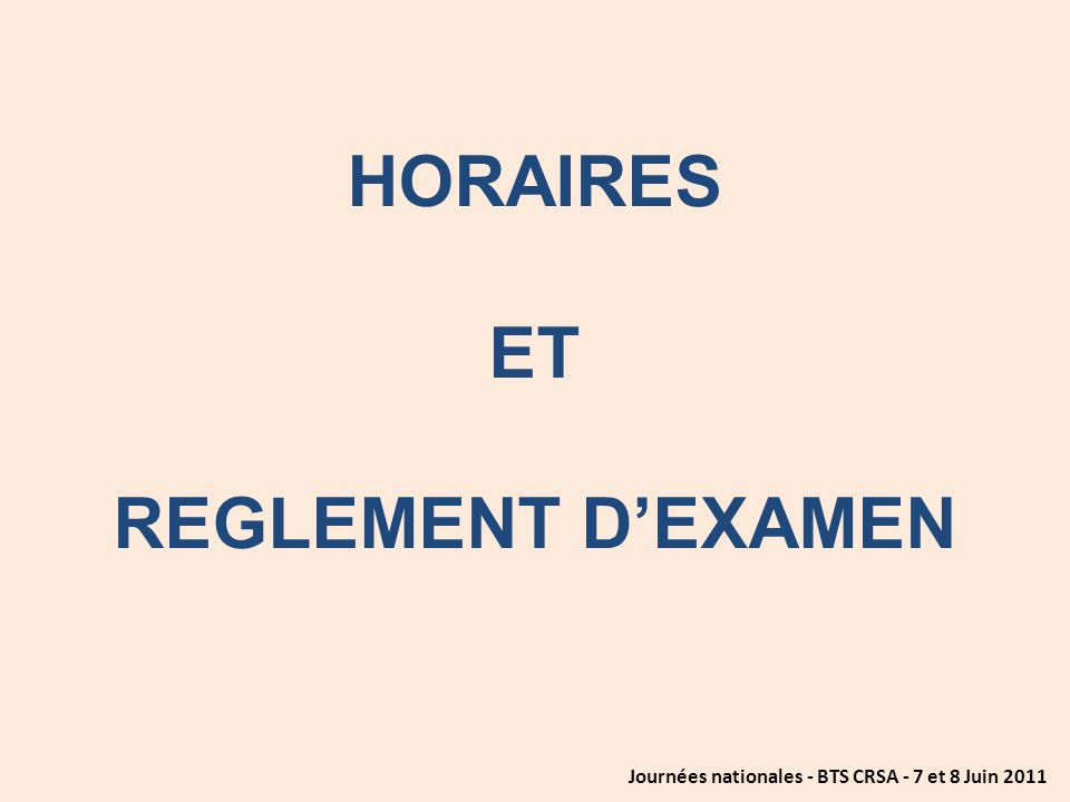HORAIRES ET REGLEMENT D'EXAMEN