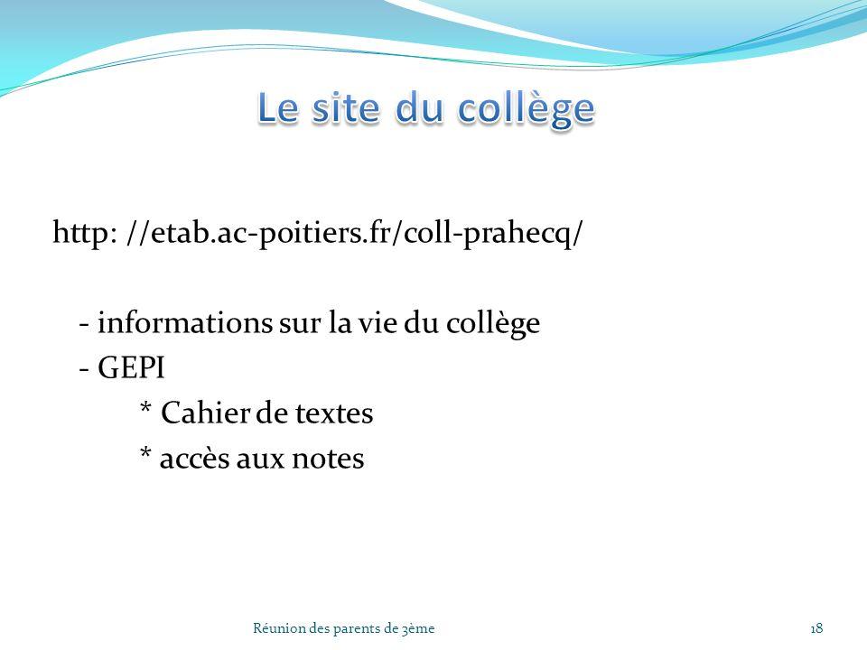 Le site du collège http: //etab.ac-poitiers.fr/coll-prahecq/ - informations sur la vie du collège - GEPI * Cahier de textes * accès aux notes