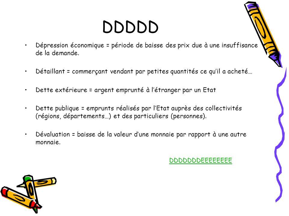 DDDDD Dépression économique = période de baisse des prix due à une insuffisance de la demande.