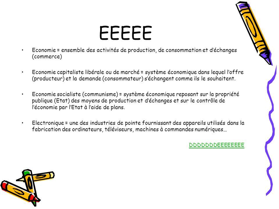 EEEEE Economie = ensemble des activités de production, de consommation et d'échanges (commerce)