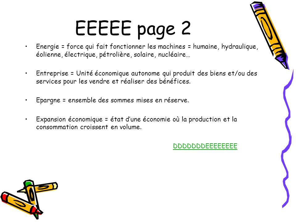 EEEEE page 2 Energie = force qui fait fonctionner les machines = humaine, hydraulique, éolienne, électrique, pétrolière, solaire, nucléaire…