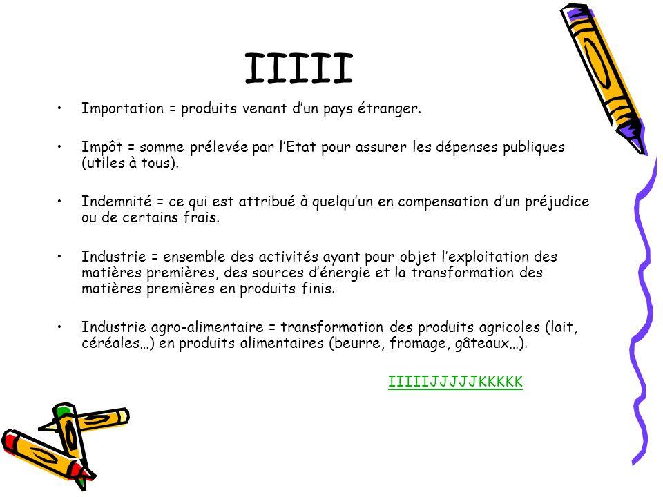 IIIII Importation = produits venant d'un pays étranger.