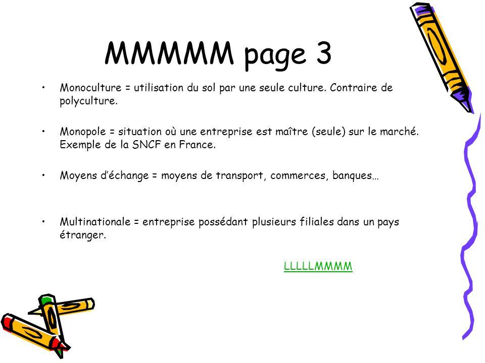 MMMMM page 3 Monoculture = utilisation du sol par une seule culture. Contraire de polyculture.