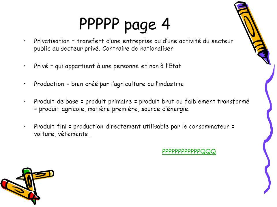PPPPP page 4 Privatisation = transfert d'une entreprise ou d'une activité du secteur public au secteur privé. Contraire de nationaliser.