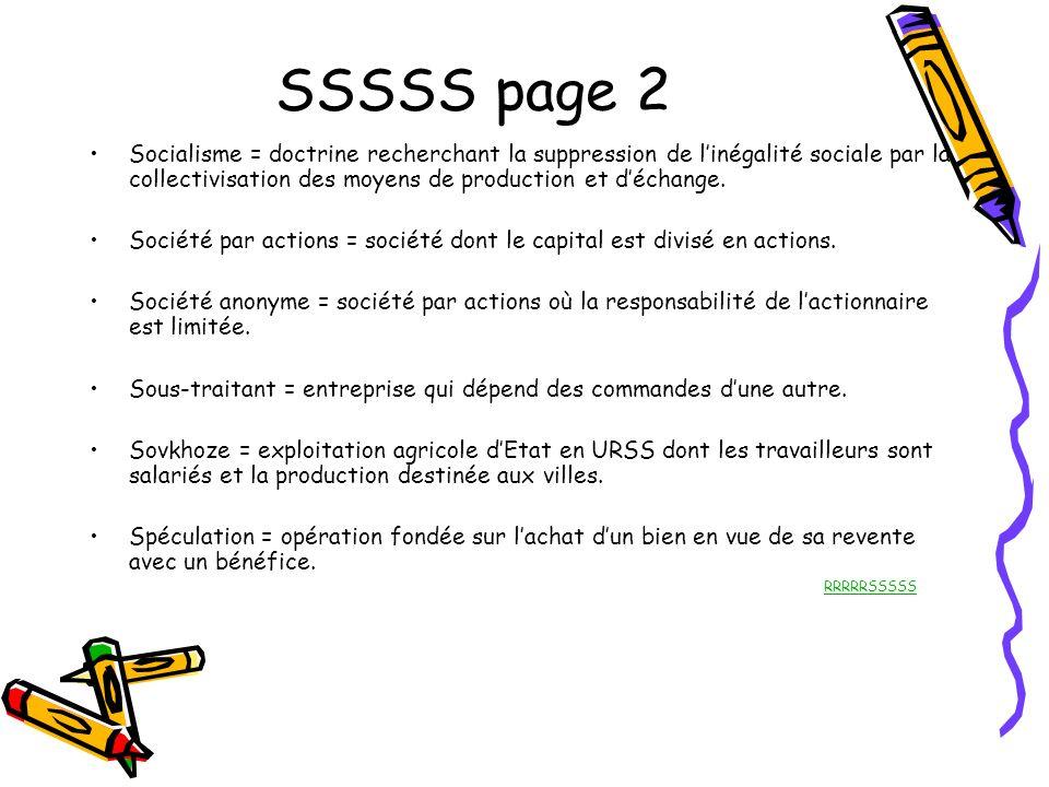 SSSSS page 2 Socialisme = doctrine recherchant la suppression de l'inégalité sociale par la collectivisation des moyens de production et d'échange.