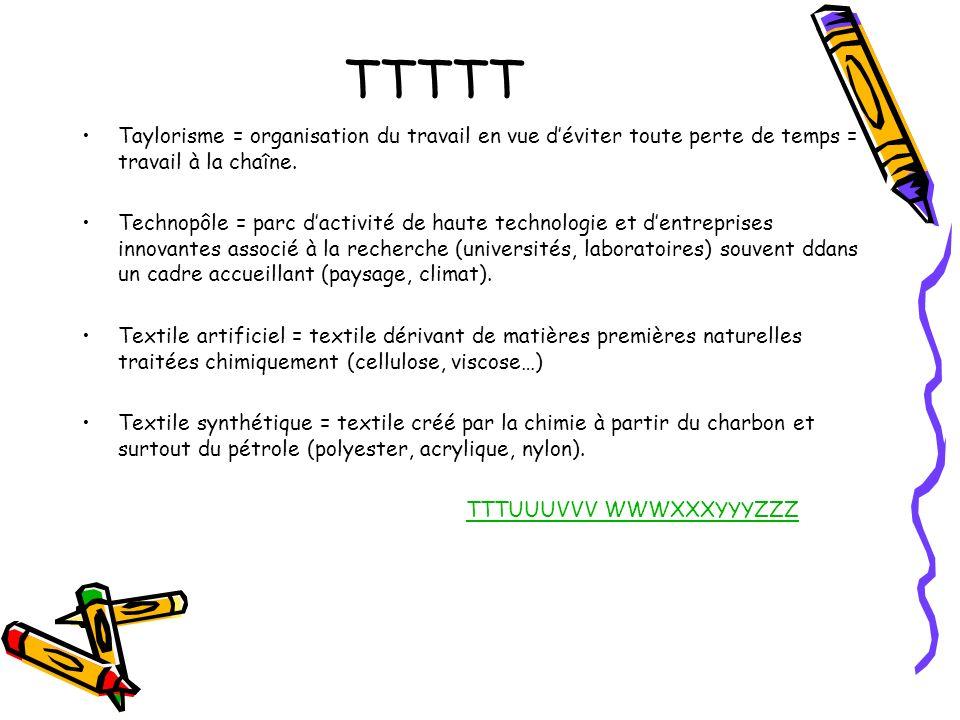 TTTTT Taylorisme = organisation du travail en vue d'éviter toute perte de temps = travail à la chaîne.