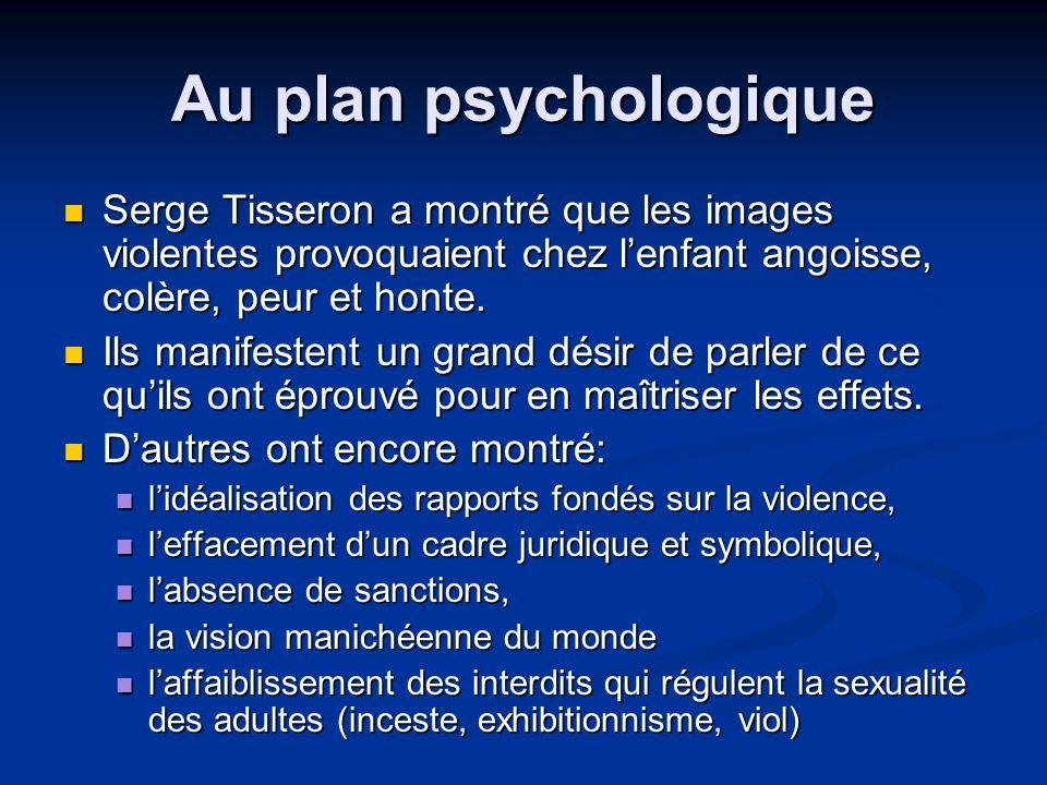 Au plan psychologique Serge Tisseron a montré que les images violentes provoquaient chez l'enfant angoisse, colère, peur et honte.