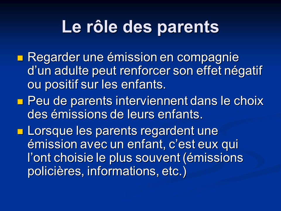 Le rôle des parents Regarder une émission en compagnie d'un adulte peut renforcer son effet négatif ou positif sur les enfants.