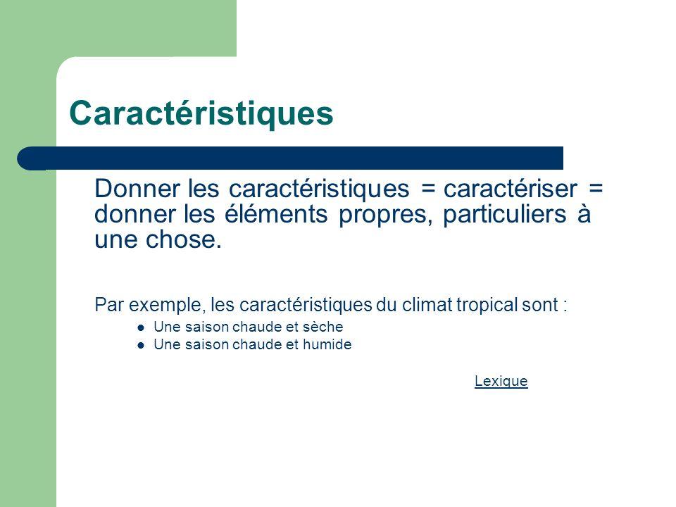 Caractéristiques Donner les caractéristiques = caractériser = donner les éléments propres, particuliers à une chose.