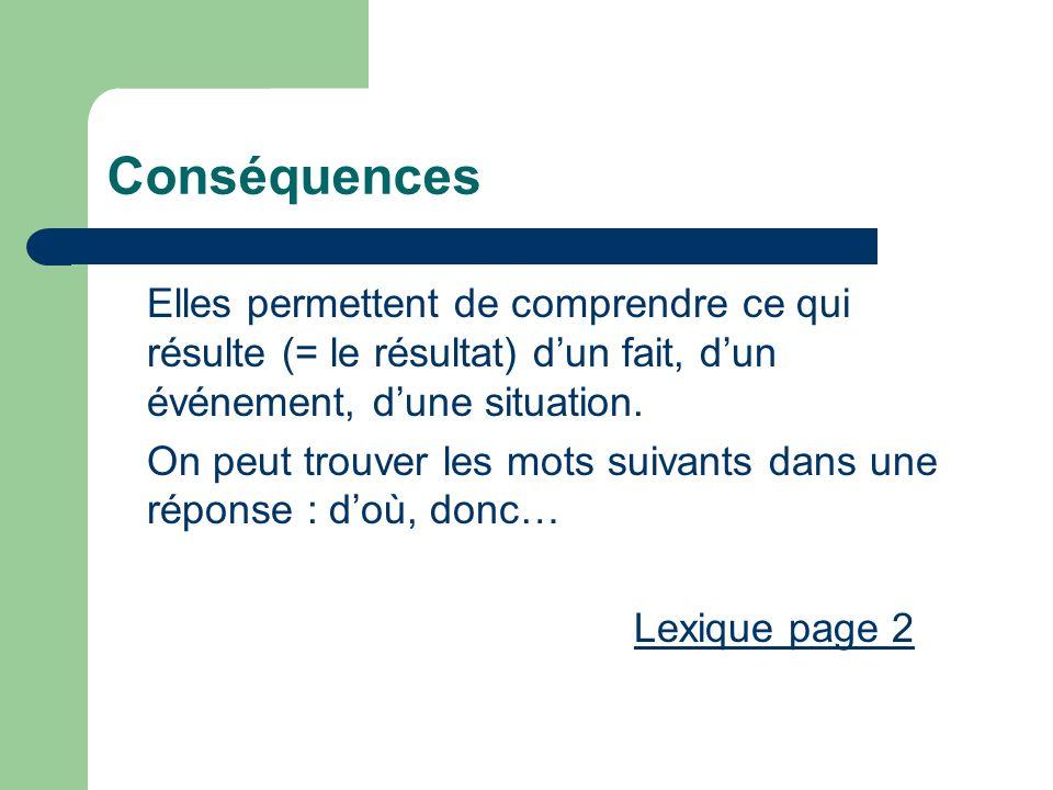 Conséquences Elles permettent de comprendre ce qui résulte (= le résultat) d'un fait, d'un événement, d'une situation.