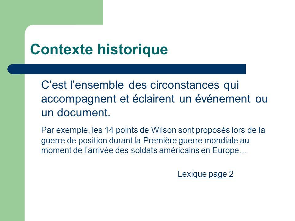 Contexte historique C'est l'ensemble des circonstances qui accompagnent et éclairent un événement ou un document.