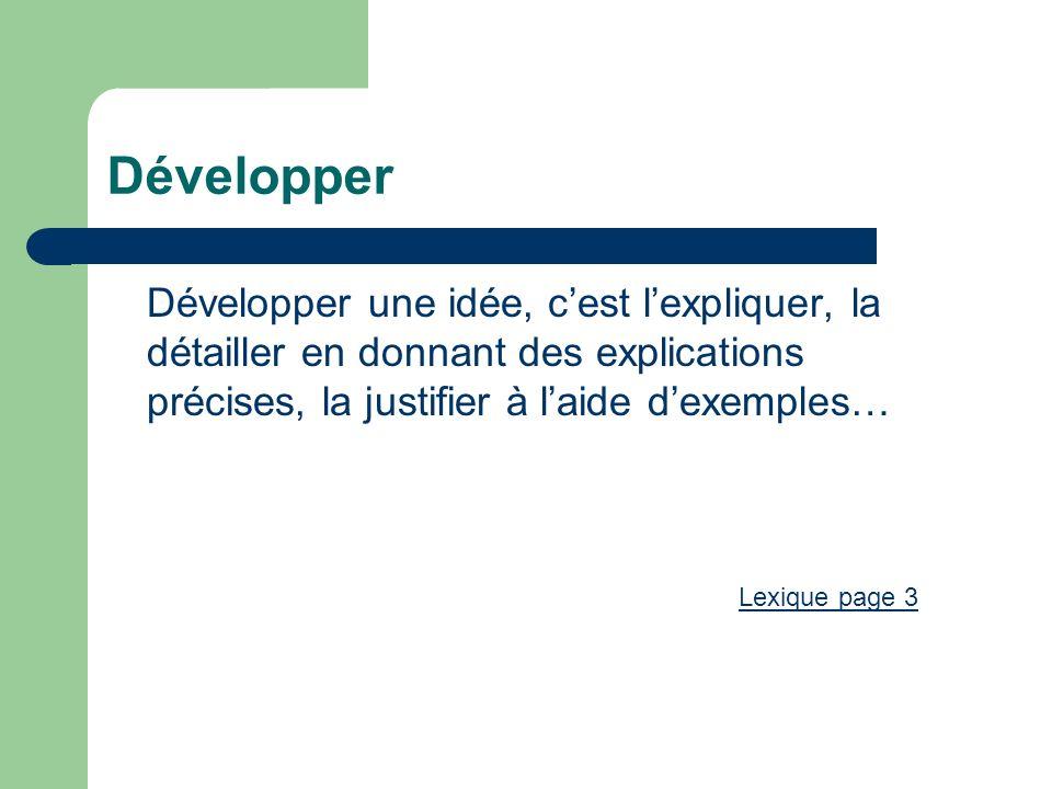 Développer Développer une idée, c'est l'expliquer, la détailler en donnant des explications précises, la justifier à l'aide d'exemples…