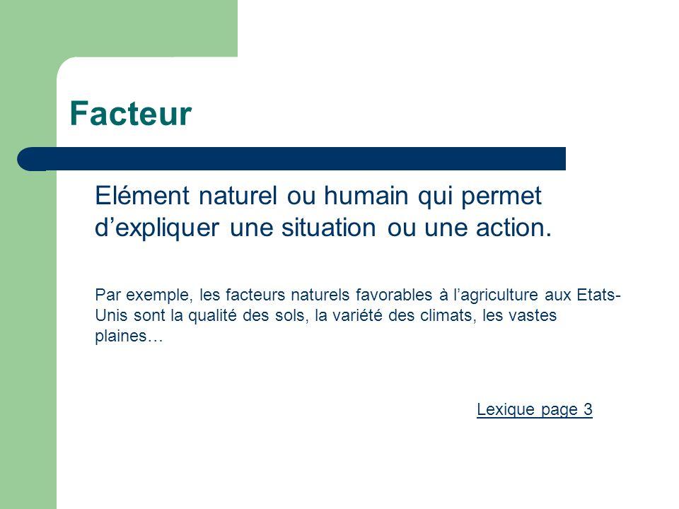 Facteur Elément naturel ou humain qui permet d'expliquer une situation ou une action.