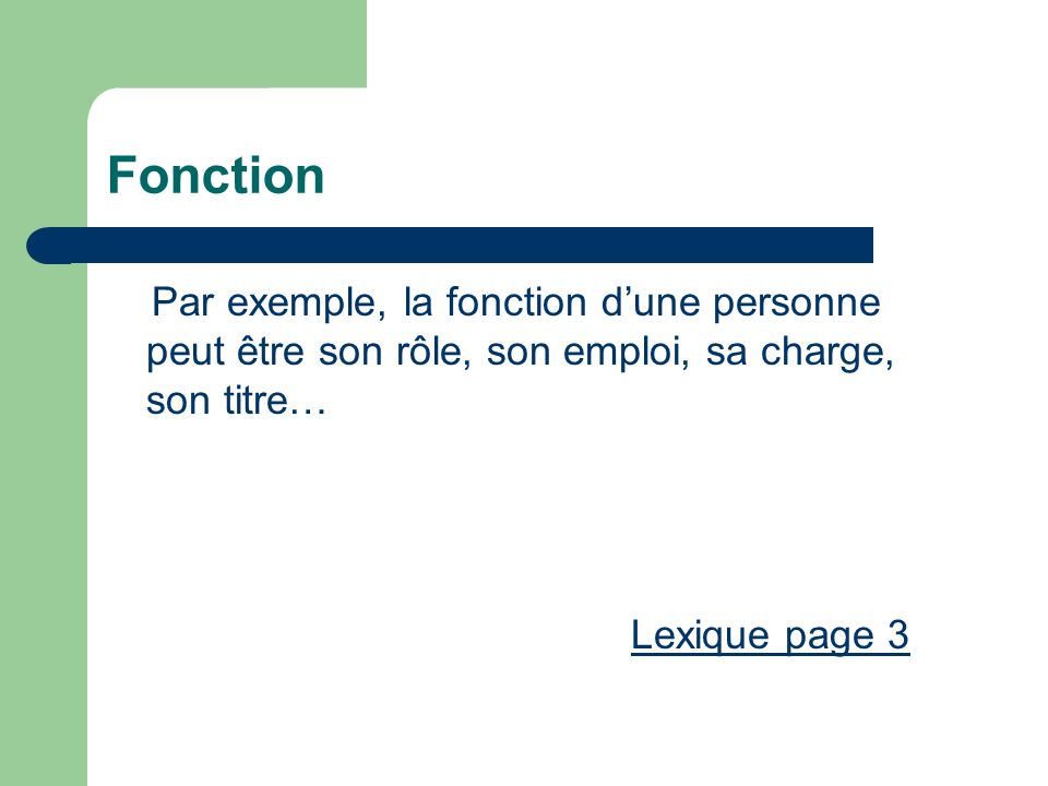 Fonction Par exemple, la fonction d'une personne peut être son rôle, son emploi, sa charge, son titre…