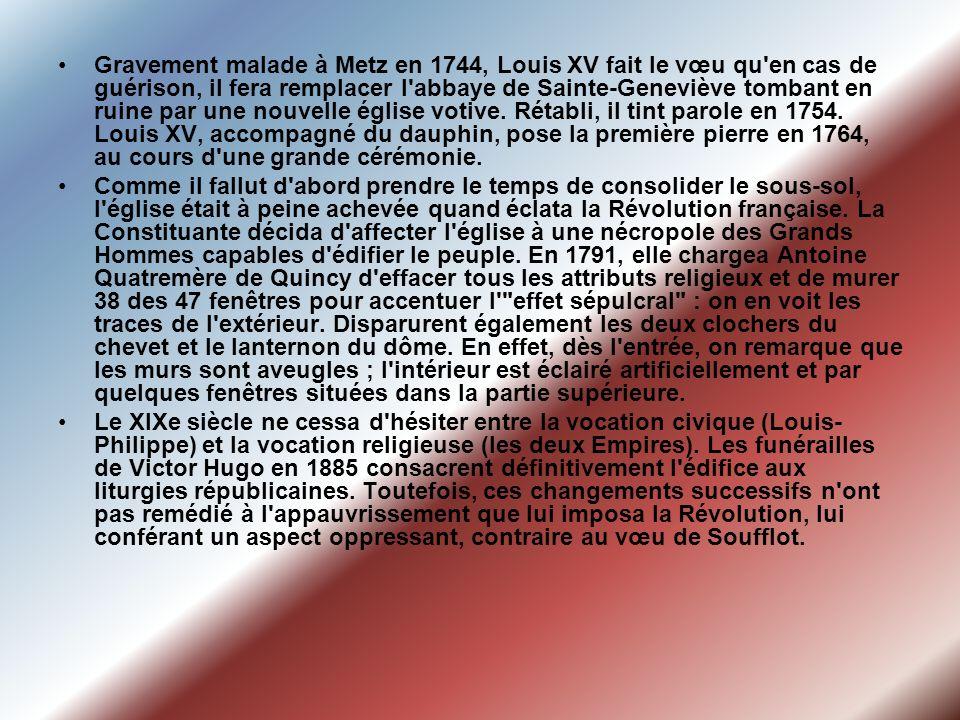 Gravement malade à Metz en 1744, Louis XV fait le vœu qu en cas de guérison, il fera remplacer l abbaye de Sainte-Geneviève tombant en ruine par une nouvelle église votive. Rétabli, il tint parole en 1754. Louis XV, accompagné du dauphin, pose la première pierre en 1764, au cours d une grande cérémonie.